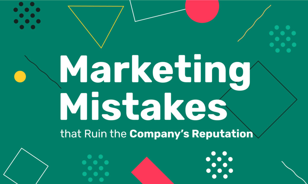 7 Online Marketing Mistakes that Ruin the Company's Reputation