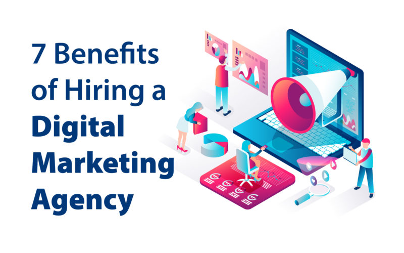 7 benefits of Hiring a Digital Marketing Agency