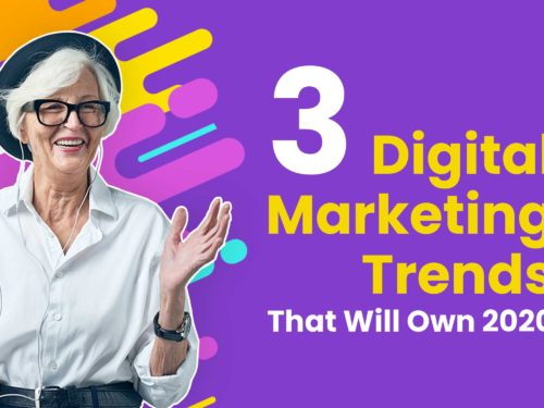 3 Digital Marketing Trends That Will Own 2020
