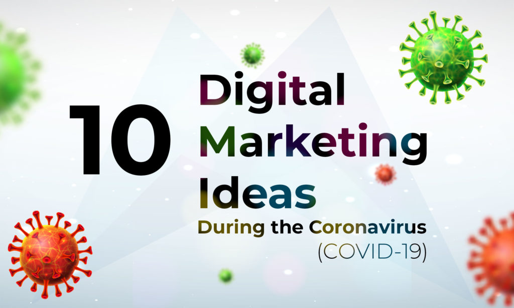 10 Digital Marketing Ideas to Consider During the Coronavirus (COVID-19)