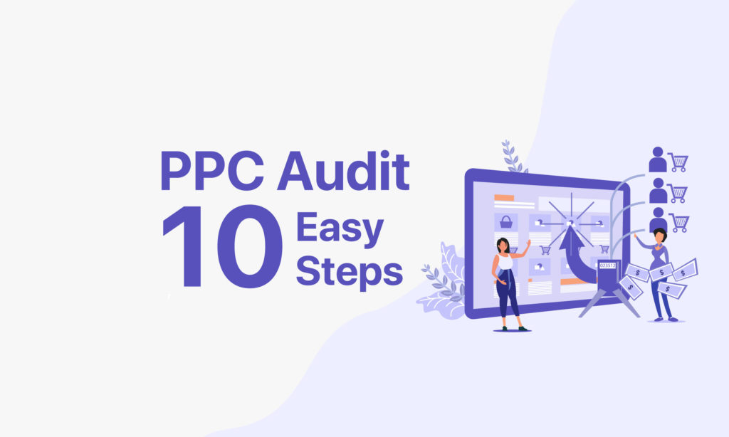 How to Conduct Your PPC Audit in 10 Easy Steps
